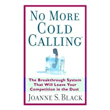 No More Cold Calling (TM): The Breakthrough System That Will Leave Your Competition in the Dust: A Breakthrough System That Will Leave Your Competition in the Dust