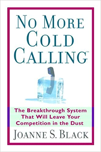 Download online No More Cold Calling (TM): The Breakthrough System That Will Leave Your Competition in the Dust: A Breakthrough System That Will Leave Your Competition in the Dust PDF, azw (Kindle), ePub