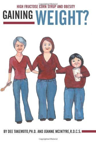 Gaining Weight?: High Fructose Corn Syrup and Obesity by Dee Takemoto (2012-01-30)