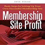 Membership Site Profit: Basic Steps in Setting Up Your Own Successful Membership Site | Jess Isaac