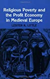Religious Poverty and the Profit Economy in Medieval Europe, Lester K. Little, 0801492475