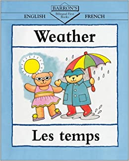 Weather/Les Temps (Barrons Bilingual First Books): Clare Beaton: 9780764116919: Amazon.com: Books
