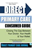 Direct Primary Care Consumer Guide: Closing The Gap Between Your Doctor, Your Health  & Your Wallet.