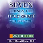 7 Things the Holy Spirit Will Do in You | Pastor Chris Oyakhilome PhD