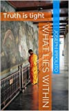 img - for What Lies Within: Truth is light book / textbook / text book