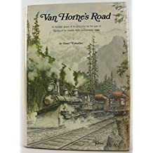 Van Horne's Road: An Illustrated Account of the Construction and First Years of Operation of the Canadian Pacific Transcontinental Railway