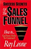 Success Secrets of the Sales Funnel, Ray Leone, 1881196259