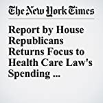 Report by House Republicans Returns Focus to Health Care Law's Spending Authority | Carl Hulse