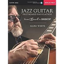 Jazz Guitar Fretboard Navigation: From Bach to Bebop
