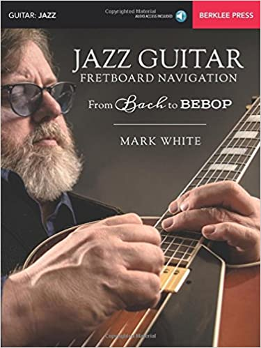 Amazon com: Jazz Guitar Fretboard Navigation: From Bach to Bebop