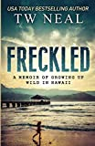 Book cover from Freckled: A Memoir of Growing up Wild in Hawaii by TW Neal