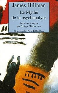 Le Mythe de la psychanalyse par James Hillman