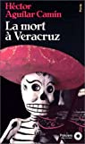 La Mort à Véracruz par Héctor Aguilar Camín