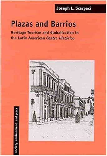 Plazas and Barrios: Heritage Tourism and Globalization in the Latin American Centro Histórico (SOCIETY, ENVIRONMENT, AND PLACE)