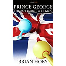 Prince George: The Boy Born to be King (Kindle Single)