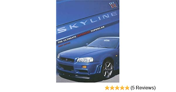 Skyline GT-R: The Ultimate Japanese Supercar: Andy Butler: 9781844251056: Amazon.com: Books