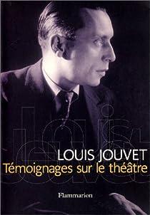 Témoignages sur le théâtre par Jouvet