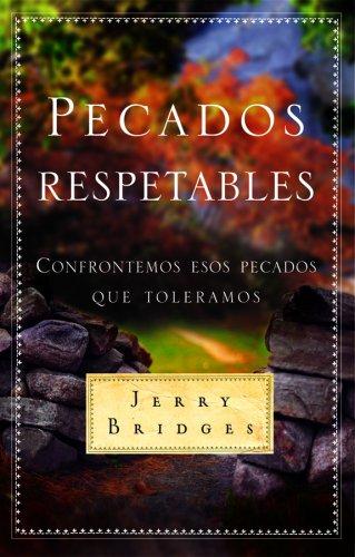 Pecados Respetables: Confrontemos Esos Pecados Que Toleramos = Respectable Sins (Spanish Edition) [Jerry Bridges] (Tapa Blanda)