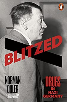 Blitzed: Drugs in Nazi Germany por [Ohler, Norman]