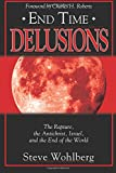 End Time Delusions: The Rapture, the Antichrist, Israel, and the End of the World
