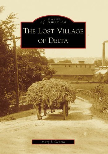 The Lost Village of Delta (Images of America: New York) by Mary J. Centro - Mall Centro