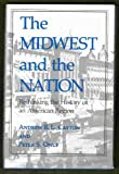 The Midwest and the Nation : Rethinking the History of an American Region, Cayton, Andrew R. and Onuf, Peter S., 0253315255