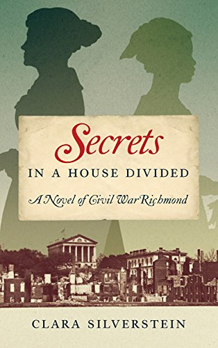 Richmond Va Civil War - Secrets in a House Divided: A Novel of Civil War Richmond