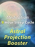 Meditation 8 Hour Sleep Cycle with Astral Projection Booster