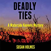 Deadly Ties: Waterside Kennels Mystery, Book 1 | Susan Holmes