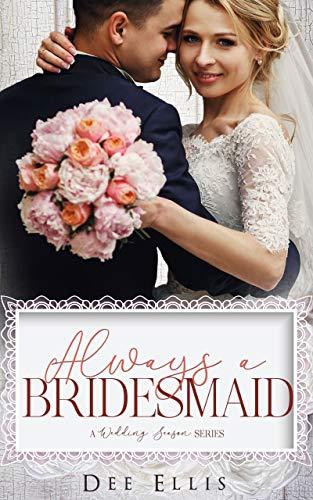 (Always a Bridesmaid (A Wedding Season Series) )