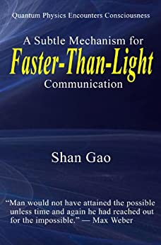 Quantum Physics Encounters Consciousness: A Subtle Mechanism for Faster-Than-Light Communication by [Gao, Shan]
