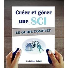 SCI : Créer et gérer une société civile immobilière : Le guide complet. Optimiser son immobilier et ses impôts. (French Edition)