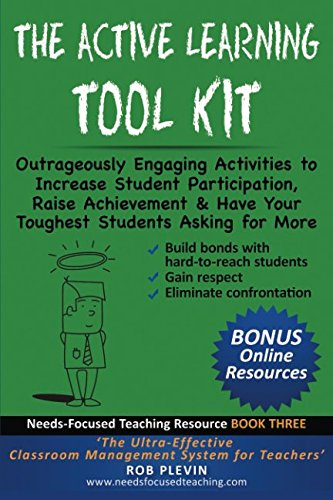 The Active Learning Tool Kit: Outrageously Engaging Activities to Increase Student Participation, Raise Achievement & Have Your Toughest Students Asking for More (Needs-Focused Teaching Resource) (Activities Engaging)