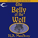 The Belly of the Wolf: Lens of the World, Book 3   R. A. MacAvoy