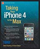 Taking Your iPhone 4 to the Max, Erica Sadun and Steve Sande, 1430232552
