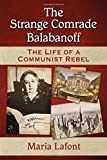 img - for The Strange Comrade Balabanoff: The Life of a Communist Rebel book / textbook / text book