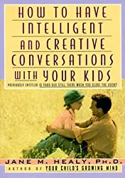 How to Have Intelligent and Creative Conversations with Your Kids by Jane M. Healy (1994-07-14)
