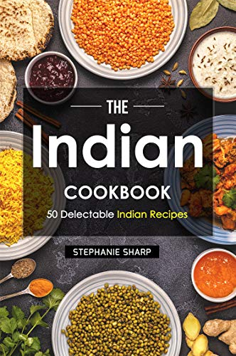 The Indian Cookbook: 50 Delectable Indian Recipes by Stephanie Sharp
