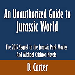 An Unauthorized Guide to Jurassic World