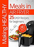 Making healthy meals in Air fryer. 25 easy recipes for beginners.