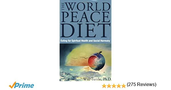 World Peace Diet: Eating for Spiritual Health and Social Harmony ...