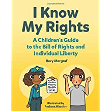 I Know My Rights: A Children's Guide to the Bill of Rights and Individual Liberty