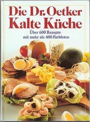 Die Dr. Oetker Kalte Küche. Über 600 Rezepte: Amazon.de ...