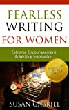 Fearless Writing for Women: Extreme Encouragement and Writing Inspiration