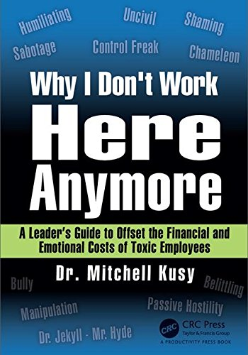 Why I Don't Work Here Anymore: A Leader's Guide to Offset the Financial and Emotional Costs of Toxic Employees (Offset Press)