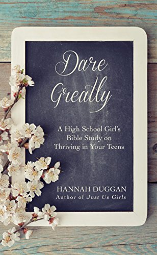 Dare Greatly: A High School Girl's Bible Study on Thriving in Your Teens