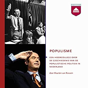 Populisme: Hoorcollege over de geschiedenis van de populistische politiek in Nederland Audiobook