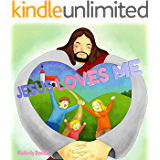 Children's Book: Jesus Loves Me ( Bedtime Story / Picture Book / Preschool Book / Ages 3-5 ): God Loves You