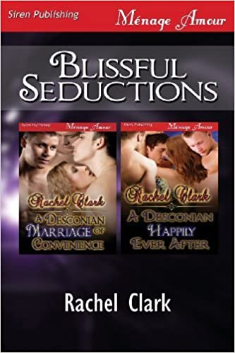 Book Blissful Seductions [A Desconian Marriage of Convenience: A Desconian Happily Ever After] (Siren Publishing Menage Amour) by Rachel Clark (2013-03-12)