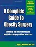 A Complete Guide to Obesity Surgery, Bryan G. Woodward, 1552126641